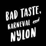 Bad Taste, Karneval & Nylon